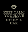 KEEP CALM YOU HAVE ONLY BEEN HIT BY A CAR - Personalised Poster A1 size