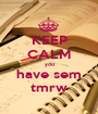 KEEP CALM you have sem tmrw - Personalised Poster A1 size