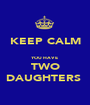 KEEP CALM  YOU HAVE TWO DAUGHTERS  - Personalised Poster A1 size