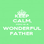 KEEP CALM, YOU IS A WONDERFUL FATHER  - Personalised Poster A1 size