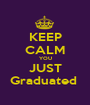 KEEP CALM YOU JUST Graduated  - Personalised Poster A1 size