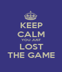 KEEP CALM YOU JUST LOST THE GAME - Personalised Poster A1 size