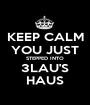 KEEP CALM YOU JUST STEPPED INTO 3LAU'S HAUS - Personalised Poster A1 size