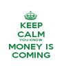 KEEP CALM YOU KNOW MONEY IS COMING - Personalised Poster A1 size