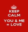 KEEP CALM  YOU & ME = LOVE - Personalised Poster A1 size