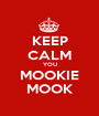 KEEP CALM YOU MOOKIE MOOK - Personalised Poster A1 size
