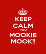 KEEP CALM YOU MOOKIE MOOK!! - Personalised Poster A1 size