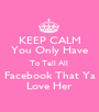 KEEP CALM You Only Have To Tell All  Facebook That Ya Love Her - Personalised Poster A1 size