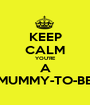 KEEP CALM YOU'RE A MUMMY-TO-BE - Personalised Poster A1 size