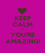 KEEP CALM :) YOU'RE AMAZING! - Personalised Poster A1 size