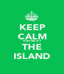 KEEP CALM YOU'RE AT THE ISLAND - Personalised Poster A1 size