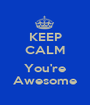 KEEP CALM  You're Awesome - Personalised Poster A1 size