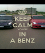 KEEP CALM YOU'RE IN A BENZ - Personalised Poster A1 size
