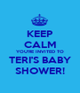 KEEP CALM YOU'RE INVITED TO TERI'S BABY SHOWER! - Personalised Poster A1 size
