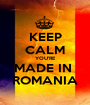 KEEP CALM YOU'RE MADE IN  ROMANIA - Personalised Poster A1 size