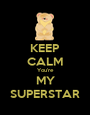 KEEP CALM You're MY SUPERSTAR - Personalised Poster A1 size
