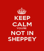 KEEP CALM YOU'RE  NOT IN SHEPPEY - Personalised Poster A1 size