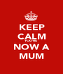 KEEP CALM YOU'RE  NOW A MUM - Personalised Poster A1 size
