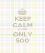 KEEP CALM YOU'RE ONLY 500 - Personalised Poster A1 size