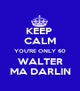 KEEP  CALM YOU'RE ONLY 60 WALTER MA DARLIN - Personalised Poster A1 size