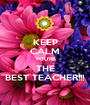 KEEP CALM YOU'RE THE BEST TEACHER!!! - Personalised Poster A1 size