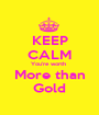 KEEP CALM You're worth  More than Gold - Personalised Poster A1 size