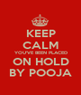 KEEP CALM YOU'VE BEEN PLACED ON HOLD BY POOJA - Personalised Poster A1 size