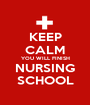 KEEP CALM YOU WILL FINISH NURSING SCHOOL - Personalised Poster A1 size