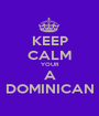 KEEP CALM YOUR A DOMINICAN - Personalised Poster A1 size