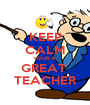 KEEP CALM YOUR A  GREAT  TEACHER - Personalised Poster A1 size