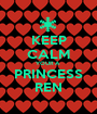 KEEP CALM YOUR A  PRINCESS REN - Personalised Poster A1 size