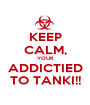 KEEP CALM, YOUR ADDICTIED TO TANKI!! - Personalised Poster A1 size
