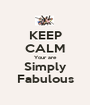 KEEP CALM Your are Simply Fabulous - Personalised Poster A1 size