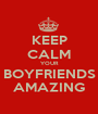 KEEP CALM YOUR BOYFRIENDS AMAZING - Personalised Poster A1 size