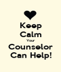 Keep Calm Your Counselor Can Help! - Personalised Poster A1 size