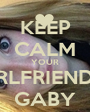 KEEP CALM YOUR GIRLFRIEND IS GABY - Personalised Poster A1 size
