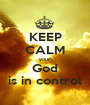 KEEP CALM your God is in control - Personalised Poster A1 size