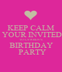 KEEP CALM  YOUR INVITED TO LAWREN'S BIRTHDAY  PARTY - Personalised Poster A1 size