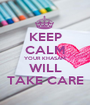 KEEP CALM YOUR KHASAM WILL TAKE CARE - Personalised Poster A1 size