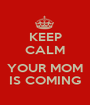 KEEP CALM  YOUR MOM IS COMING - Personalised Poster A1 size