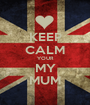 KEEP CALM YOUR MY MUM - Personalised Poster A1 size