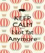 KEEP CALM your  Not fat Anymore - Personalised Poster A1 size