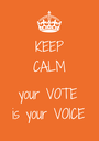 KEEP CALM  your VOTE is your VOICE - Personalised Poster A1 size