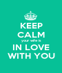 KEEP CALM your wife is IN LOVE WITH YOU - Personalised Poster A1 size