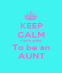 KEEP CALM You're going  To be an AUNT - Personalised Poster A1 size