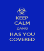 KEEP CALM ZANG HAS YOU COVERED - Personalised Poster A1 size
