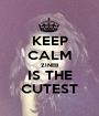 KEEP CALM ZINEB IS THE CUTEST - Personalised Poster A1 size