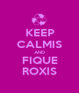KEEP CALMIS AND FIQUE ROXIS - Personalised Poster A1 size