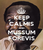 KEEP CALMIS AND MUSSUM FOREVIS - Personalised Poster A1 size