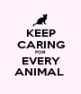 KEEP CARING FOR EVERY ANIMAL  - Personalised Poster A1 size